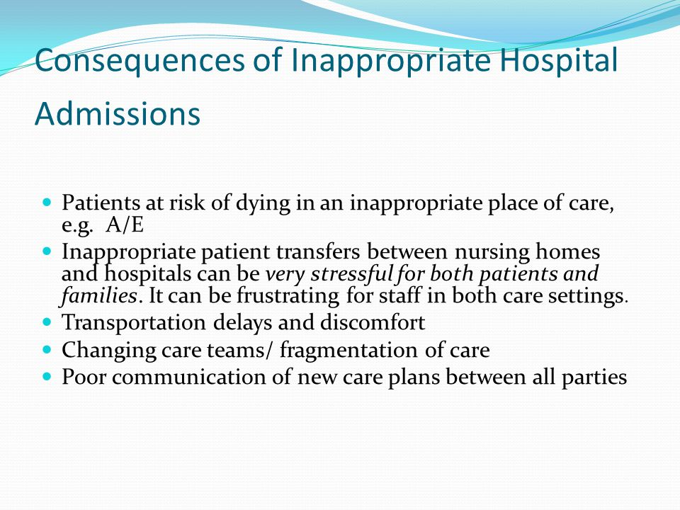 Consequences of Inappropriate Hospital Admissions Patients at risk of dying in an inappropriate place of care, e.g.