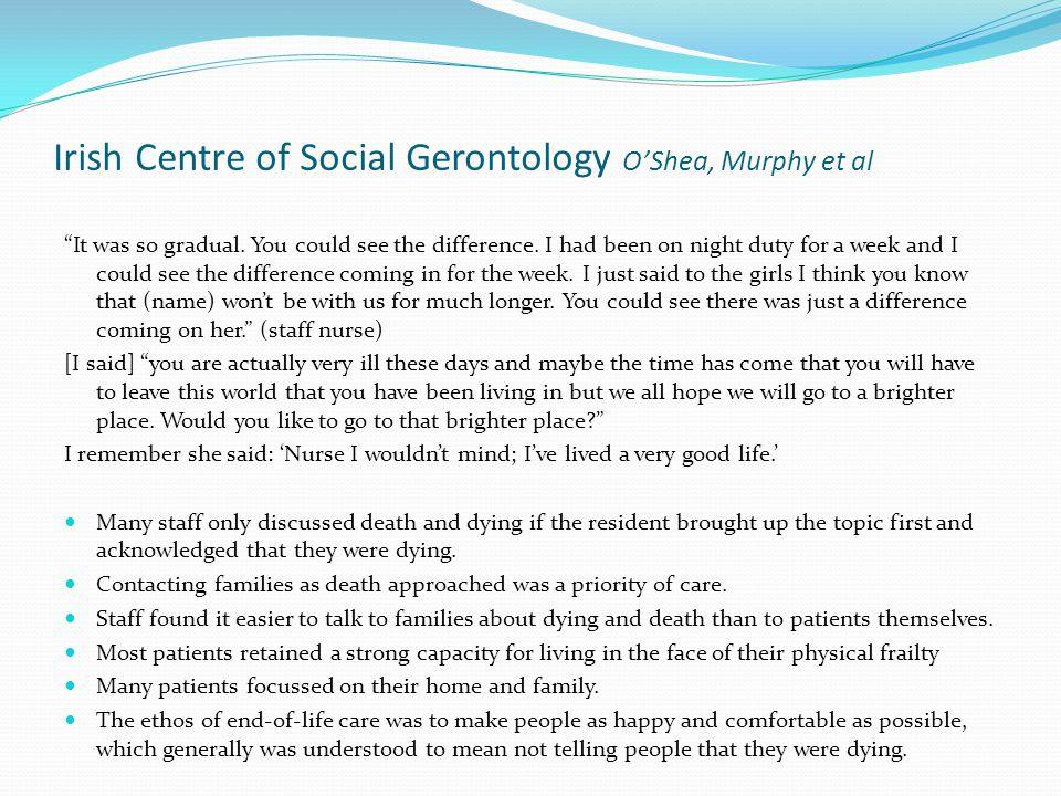 Irish Centre of Social Gerontology O'Shea, Murphy et al It was so gradual.