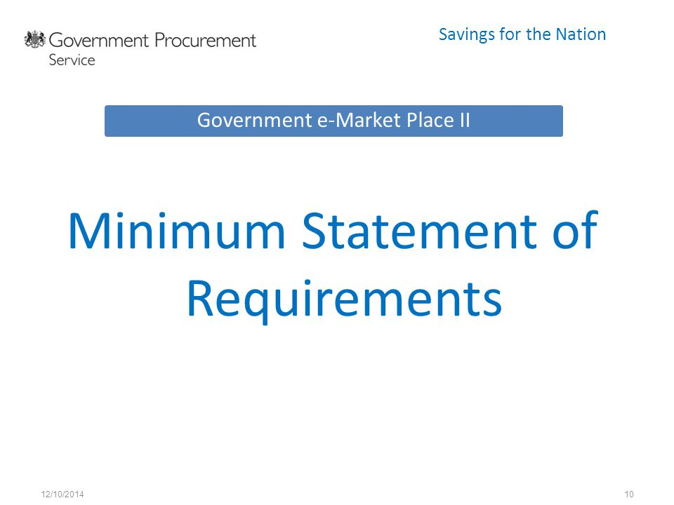 Savings for the Nation Minimum Statement of Requirements 12/10/201410 Government e-Market Place II