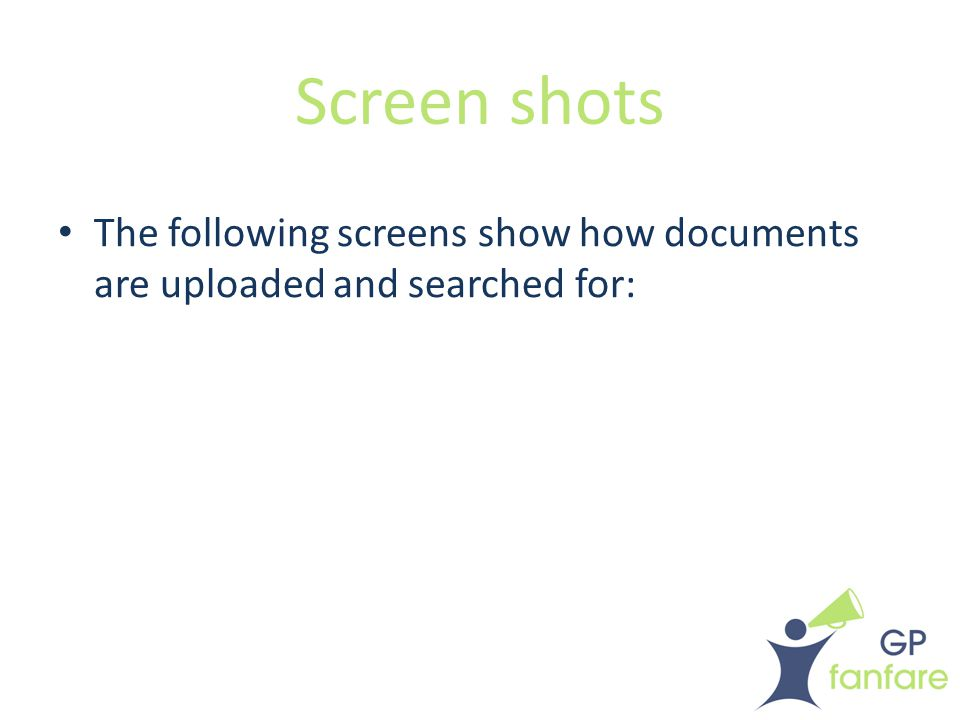 Screen shots The following screens show how documents are uploaded and searched for: