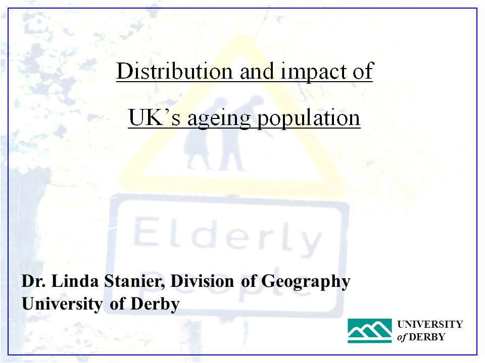 Dr. Linda Stanier, Division of Geography University of Derby UNIVERSITY of DERBY