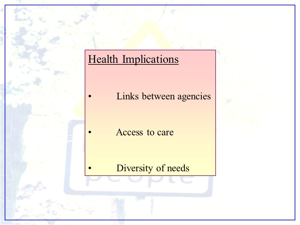 Health Implications Links between agencies Access to care Diversity of needs