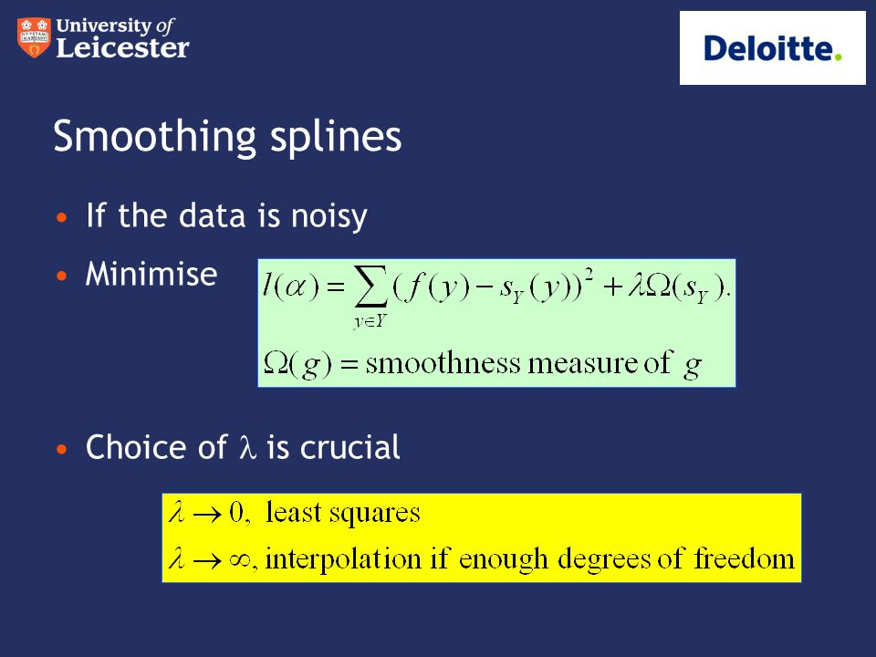 Smoothing splines If the data is noisy Minimise Choice of  is crucial