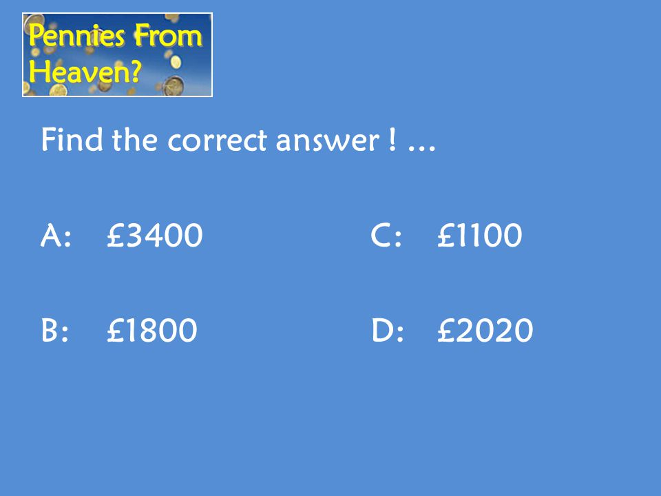 Find the correct answer !... A:£3400C:£1100 B:£1800D: £2020