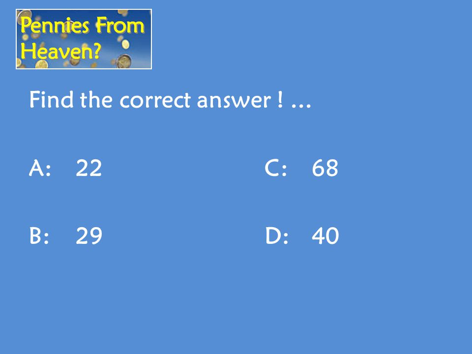 Find the correct answer !... A:22C:68 B:29D:40