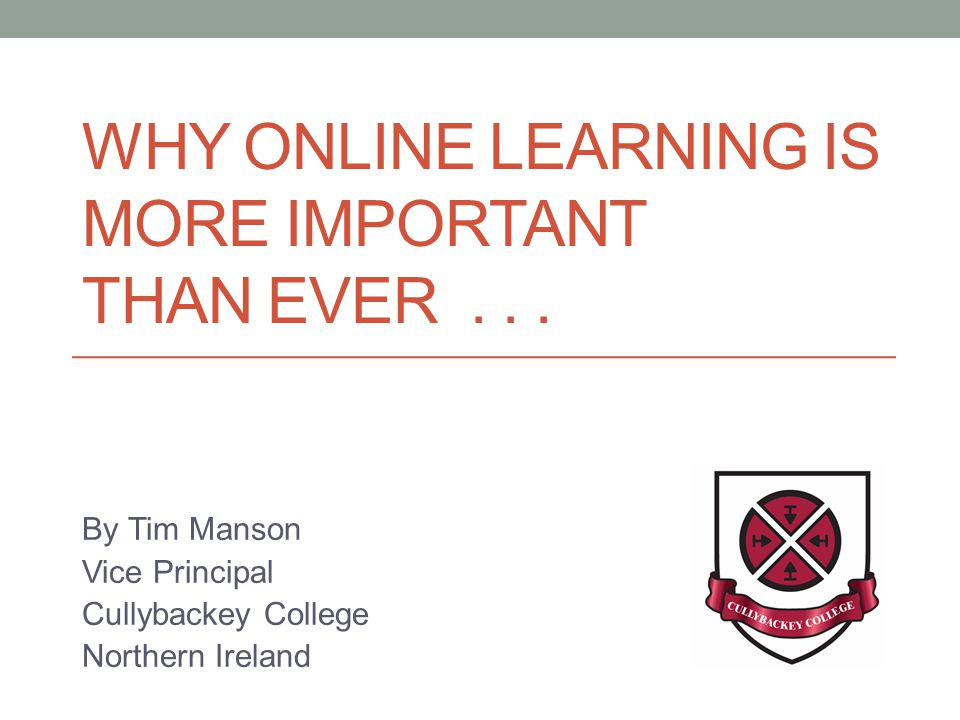 WHY ONLINE LEARNING IS MORE IMPORTANT THAN EVER...