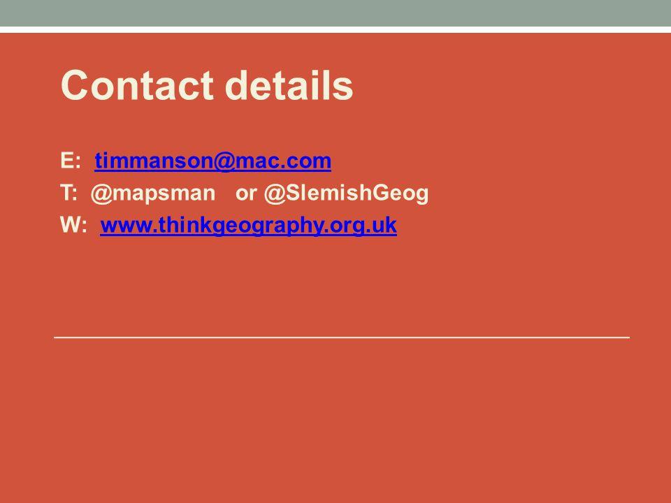 Contact details E: timmanson@mac.comtimmanson@mac.com T: @mapsman or @SlemishGeog W: www.thinkgeography.org.ukwww.thinkgeography.org.uk
