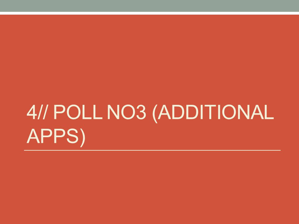 4// POLL NO3 (ADDITIONAL APPS)