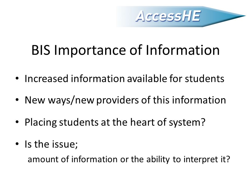 BIS Importance of Information Increased information available for students New ways/new providers of this information Placing students at the heart of system.