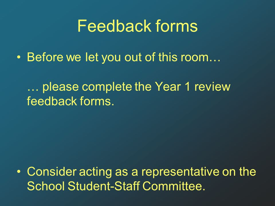Feedback forms Before we let you out of this room… … please complete the Year 1 review feedback forms.