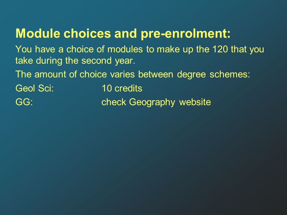 Module choices and pre-enrolment: You have a choice of modules to make up the 120 that you take during the second year.