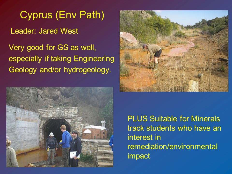Cyprus (Env Path) Very good for GS as well, especially if taking Engineering Geology and/or hydrogeology.