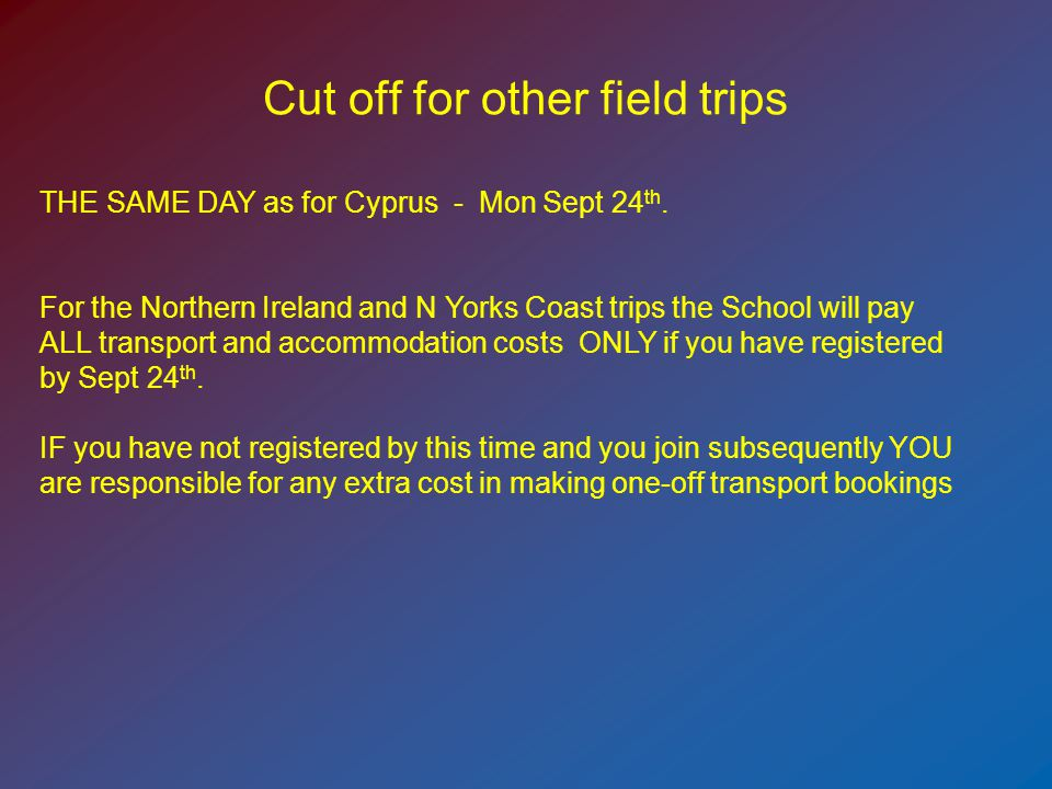Cut off for other field trips THE SAME DAY as for Cyprus - Mon Sept 24 th.