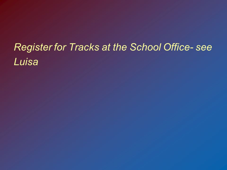Register for Tracks at the School Office- see Luisa