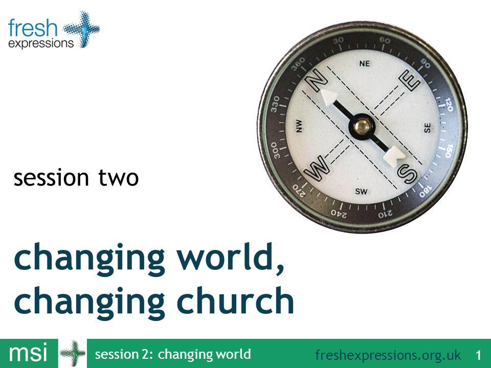 freshexpressions.org.uk session 2: changing world 1 changing world, changing church session two