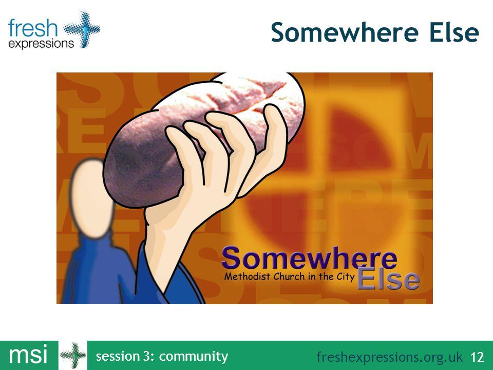 freshexpressions.org.uk Somewhere Else session 3: community 12