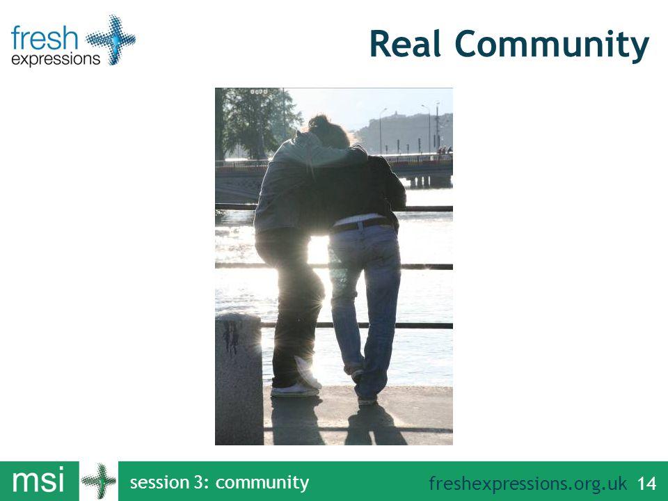 freshexpressions.org.uk session 3: community 14 Real Community