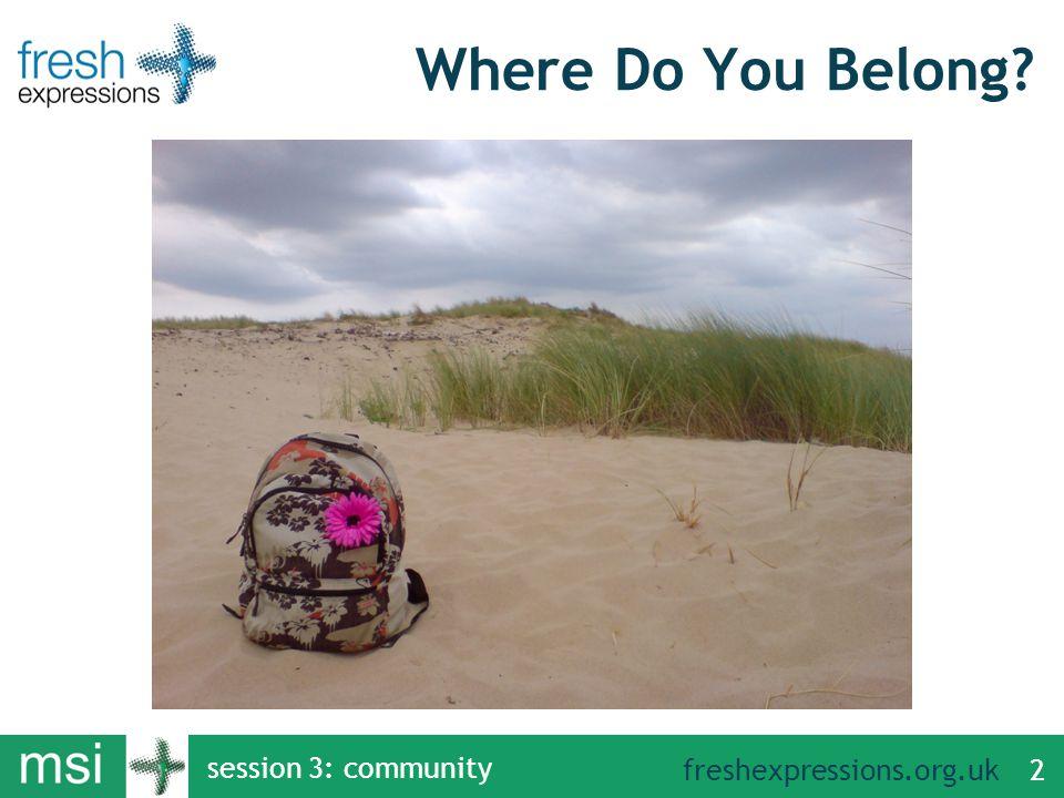 freshexpressions.org.uk session 3: community 2 Where Do You Belong?