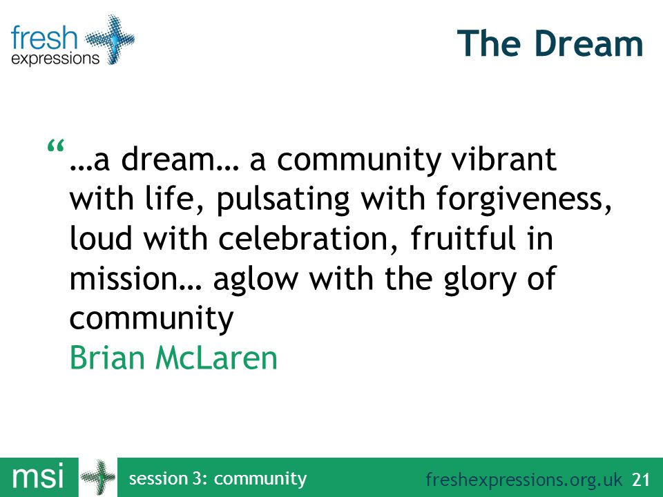 """freshexpressions.org.uk session 3: community 21 The Dream """" …a dream… a community vibrant with life, pulsating with forgiveness, loud with celebration"""