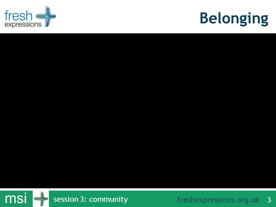 freshexpressions.org.uk Belonging session 3: community 3