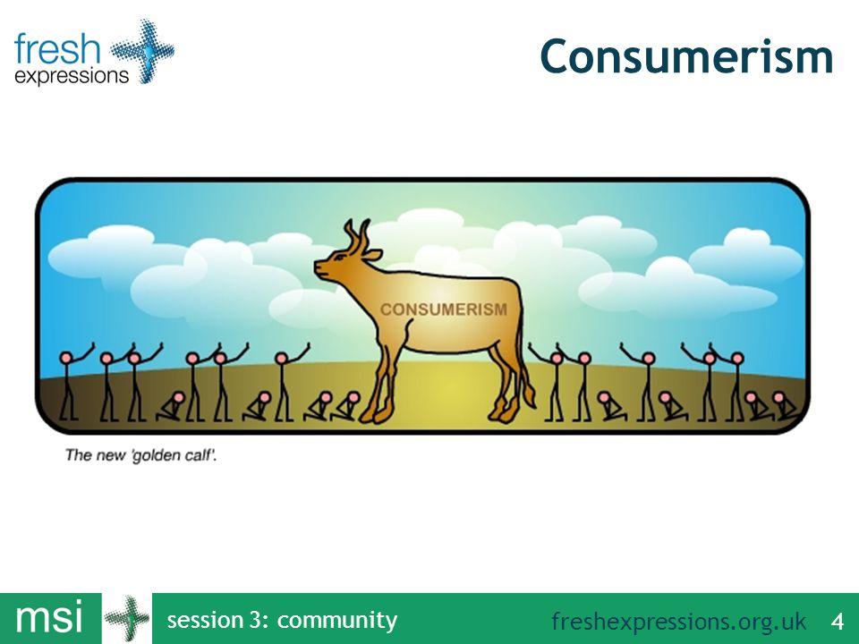 freshexpressions.org.uk session 3: community 4 Consumerism