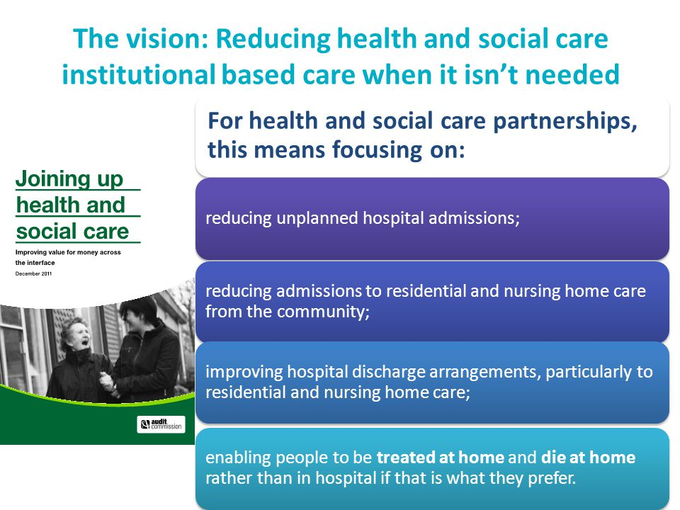 The vision: Reducing health and social care institutional based care when it isn't needed