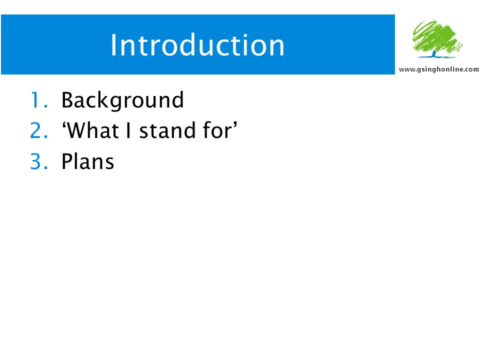 www.gsinghonline.com Introduction 1.Background 2.'What I stand for' 3.Plans