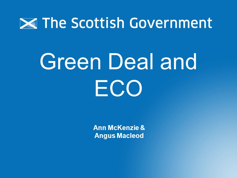 Green Deal and ECO Ann McKenzie & Angus Macleod