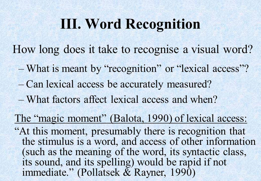 III. Word Recognition How long does it take to recognise a visual word.