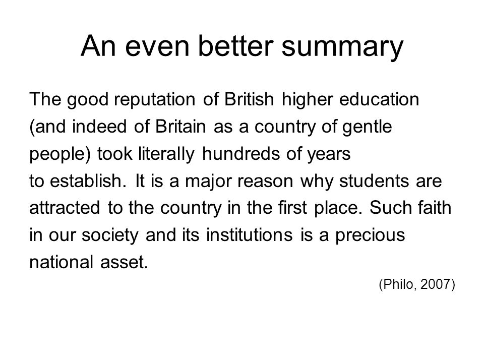 An even better summary The good reputation of British higher education (and indeed of Britain as a country of gentle people) took literally hundreds o