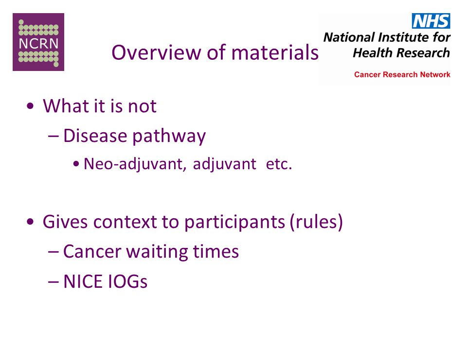 Overview of materials What it is not –Disease pathway Neo-adjuvant, adjuvant etc.