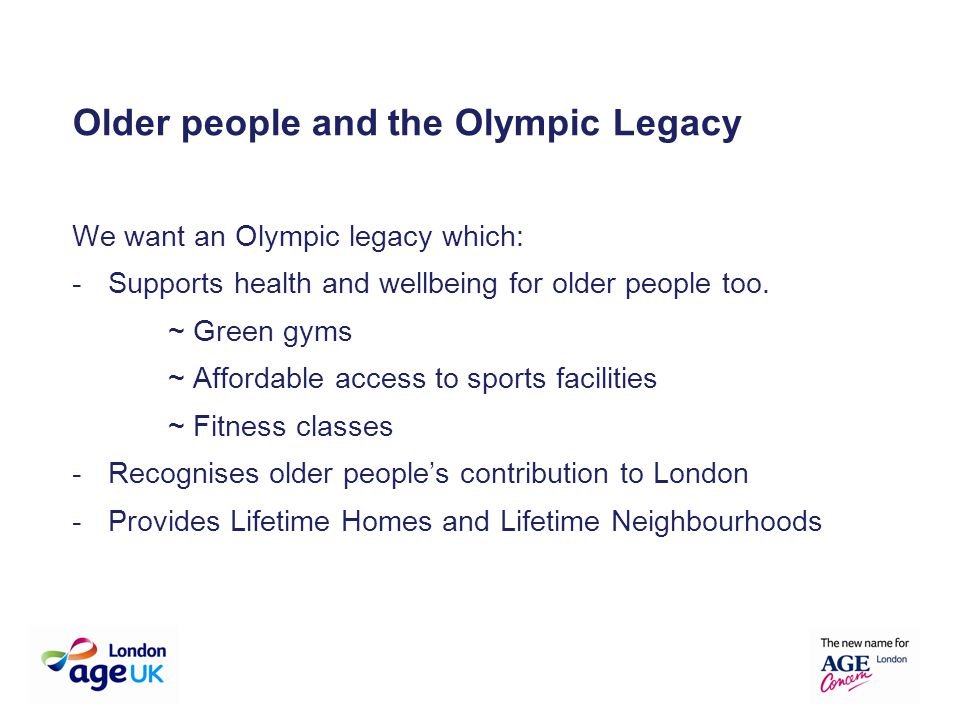 We want an Olympic legacy which: -Supports health and wellbeing for older people too.
