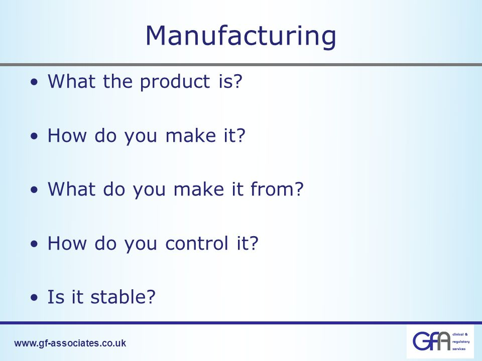 www.gf-associates.co.uk Manufacturing What the product is.
