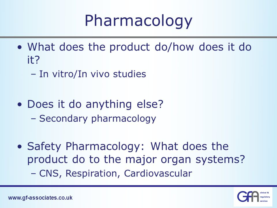 www.gf-associates.co.uk Pharmacology What does the product do/how does it do it.