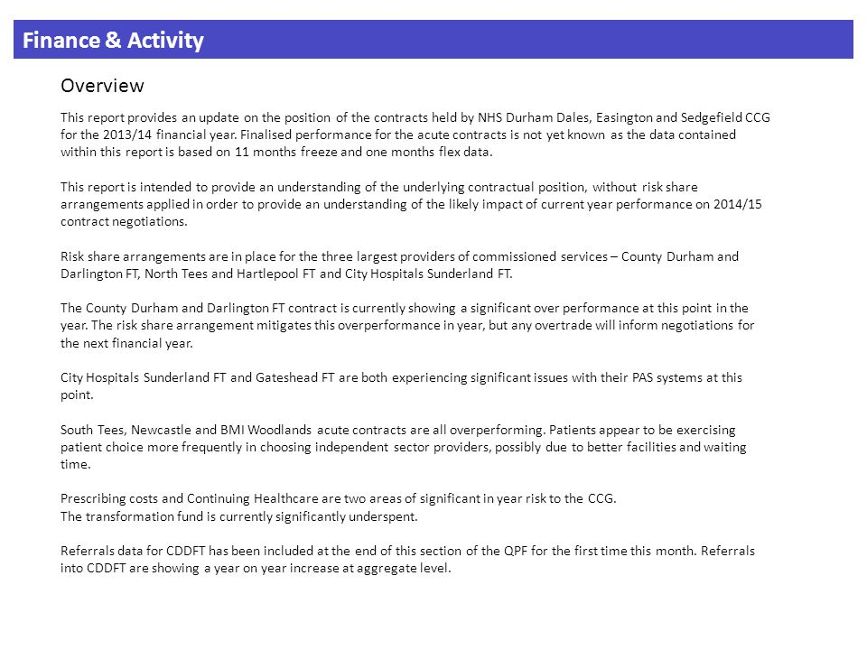 Finance & Activity Overview This report provides an update on the position of the contracts held by NHS Durham Dales, Easington and Sedgefield CCG for the 2013/14 financial year.