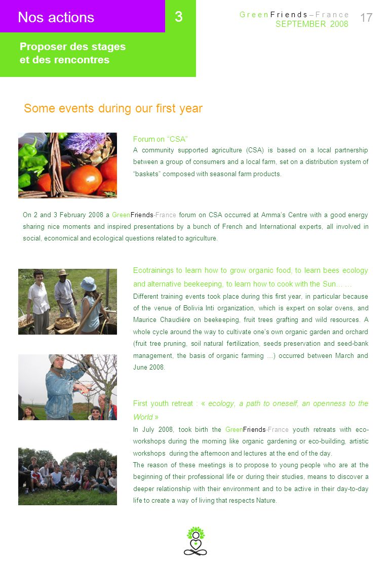 17 Some events during our first year Proposer des stages et des rencontres Nos actions Forum on CSA A community supported agriculture (CSA) is based on a local partnership between a group of consumers and a local farm, set on a distribution system of baskets composed with seasonal farm products.