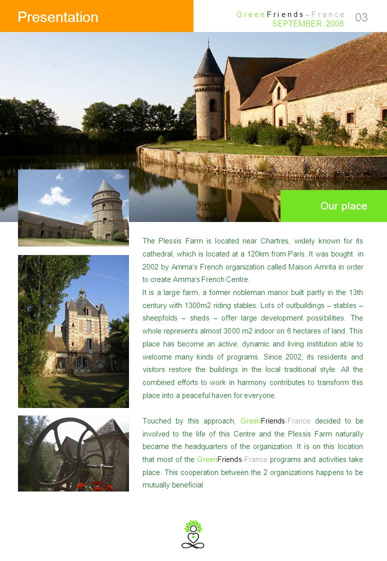 03 Presentation Our place The Plessis Farm is located near Chartres, widely known for its cathedral, which is located at a 120km from Paris.
