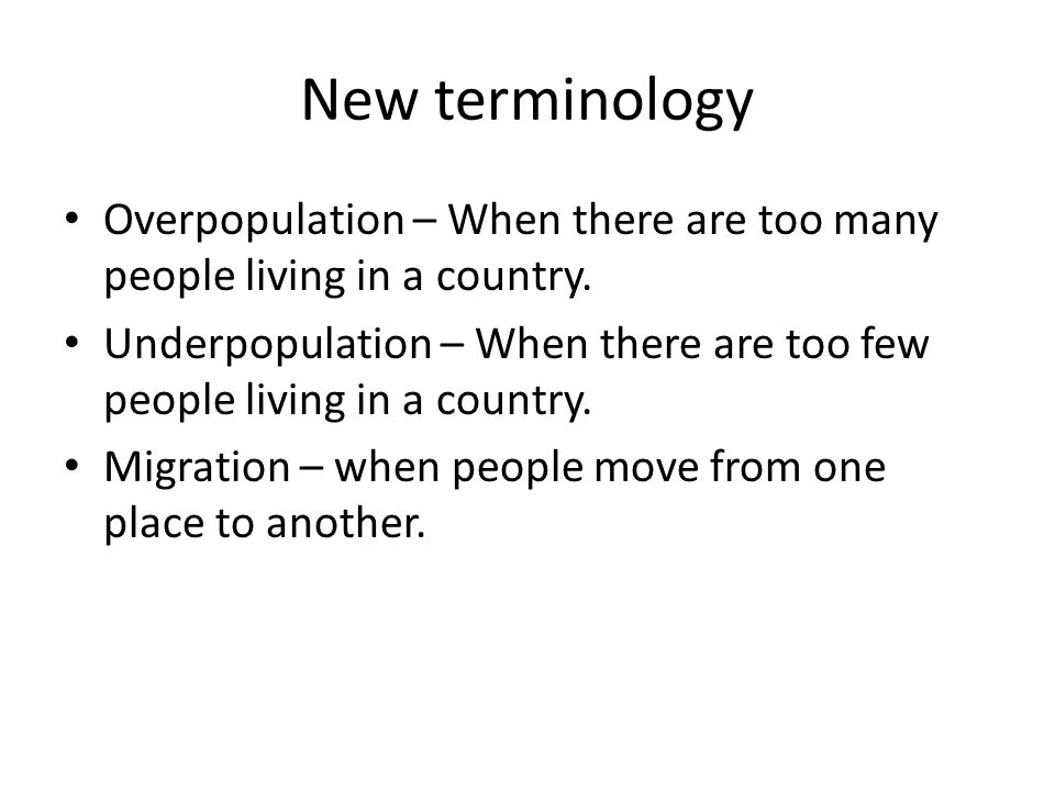 New terminology Overpopulation – When there are too many people living in a country.