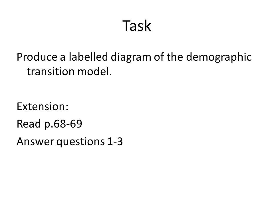 Task Produce a labelled diagram of the demographic transition model.