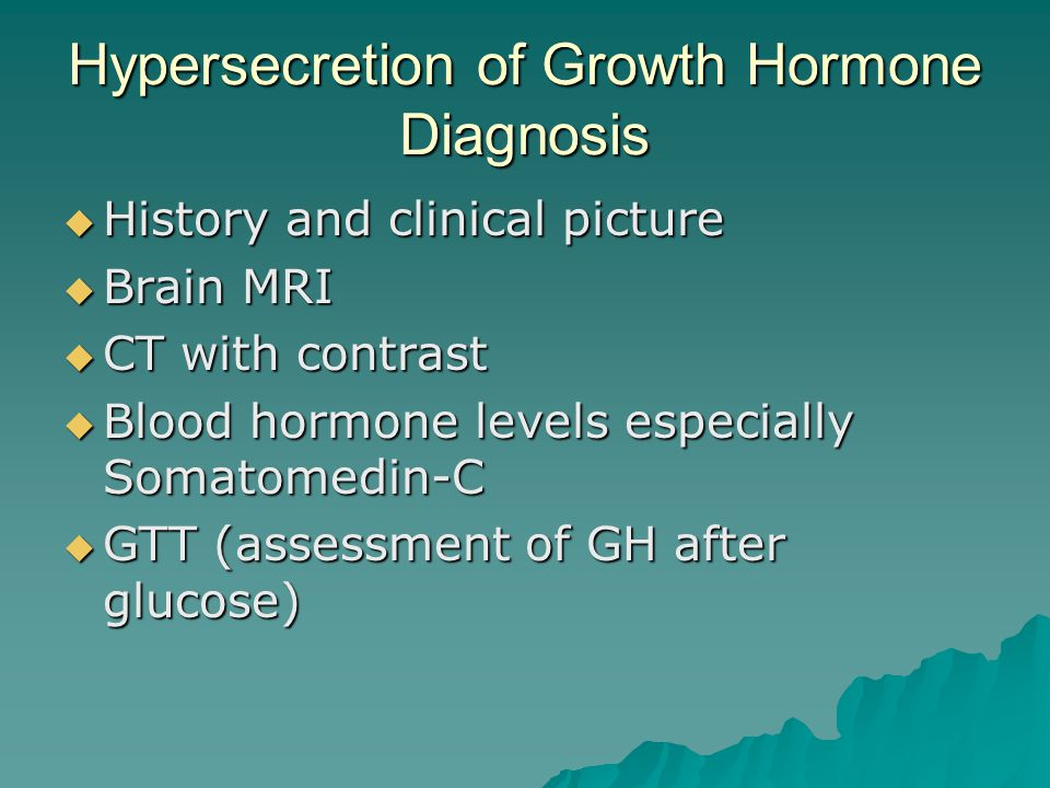 Hypersecretion of Growth Hormone Diagnosis  History and clinical picture  Brain MRI  CT with contrast  Blood hormone levels especially Somatomedin