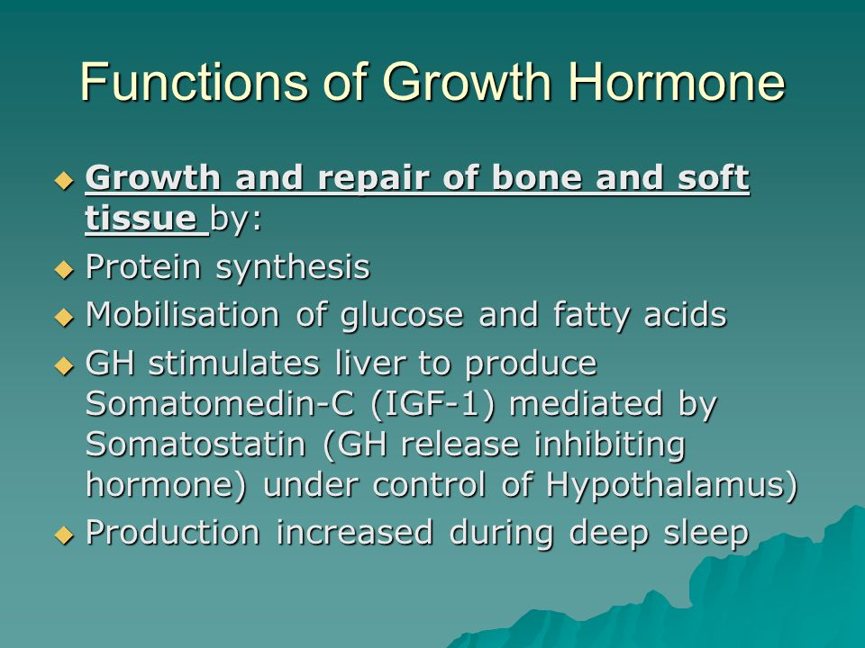 Functions of Growth Hormone  Growth and repair of bone and soft tissue by:  Protein synthesis  Mobilisation of glucose and fatty acids  GH stimula