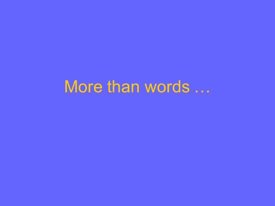 More than words …