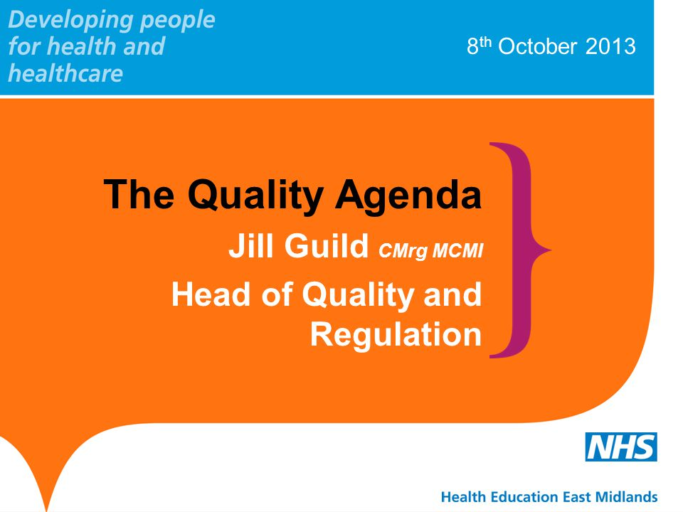 8 th October 2013 The Quality Agenda Jill Guild CMrg MCMI Head of Quality and Regulation