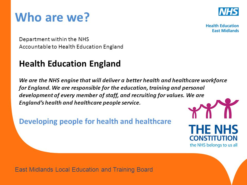 www.hee.nhs.uk East Midlands Local Education and Training Board Who are we.