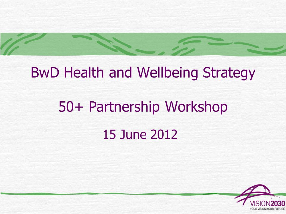 Purpose Top level plan for all partners to work together to improve health and wellbeing for local people.