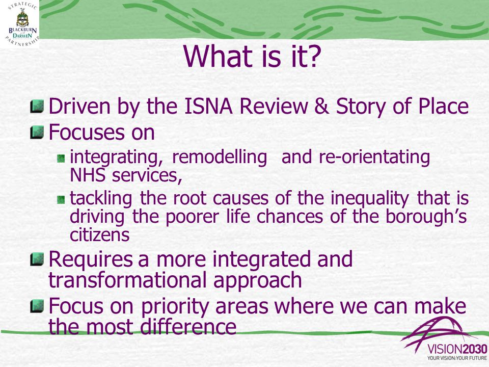 Result Whole system approach with full involvement to make a difference Aim to integrate resources for key age- groups - children, adults at home, work and in leisure and older people Evidence shows it is the best way to address health inequalities