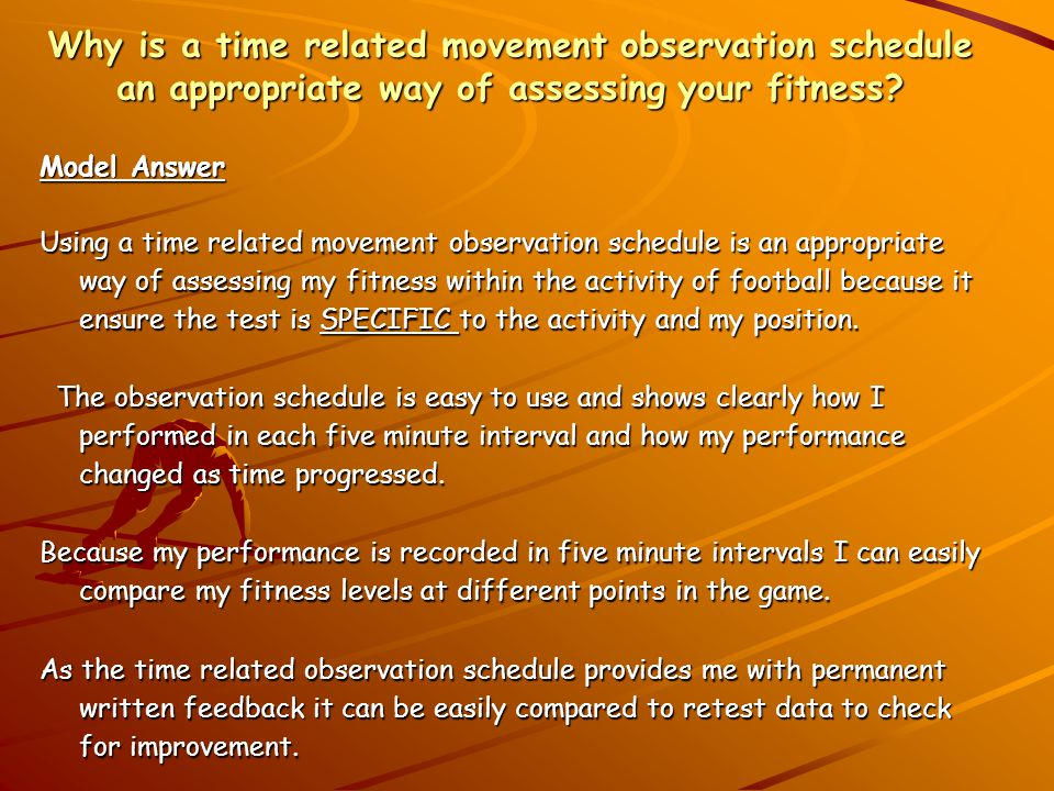 Why is a time related movement observation schedule an appropriate way of assessing your fitness.