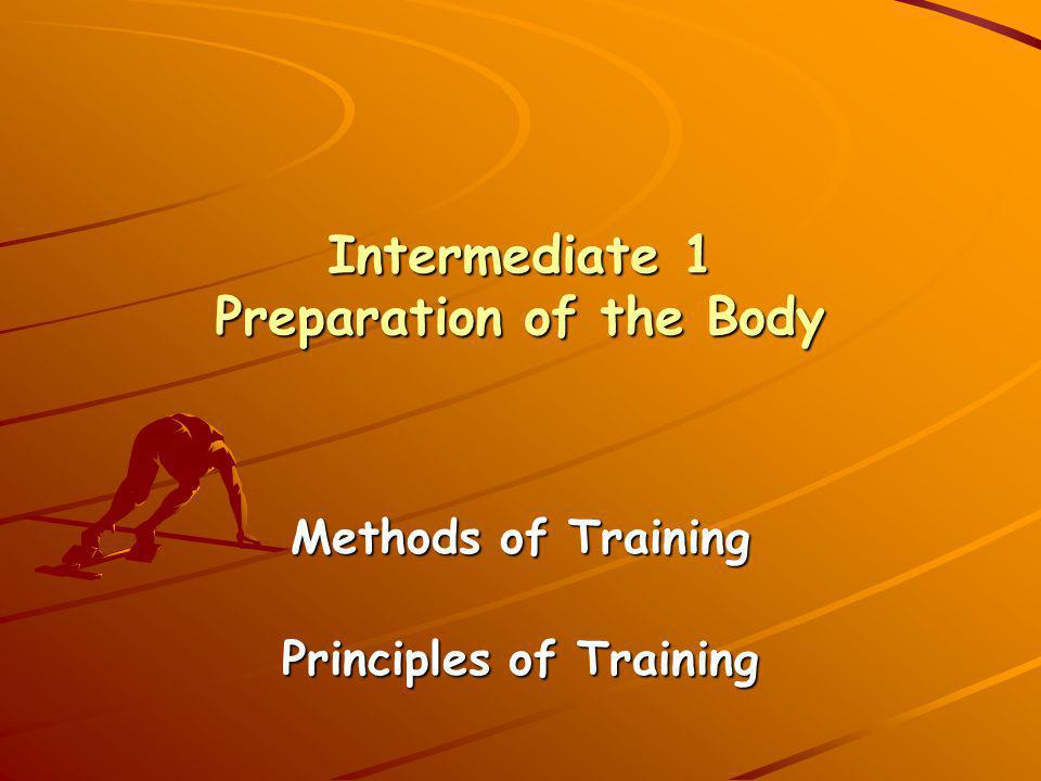 Intermediate 1 Preparation of the Body Methods of Training Principles of Training