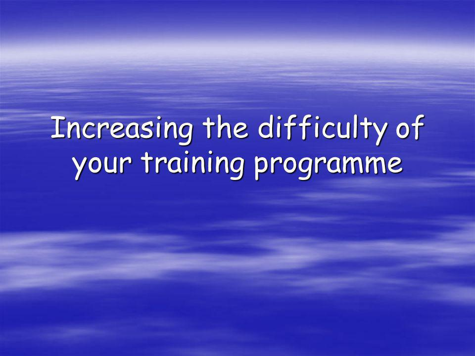 Increasing the difficulty of your training programme
