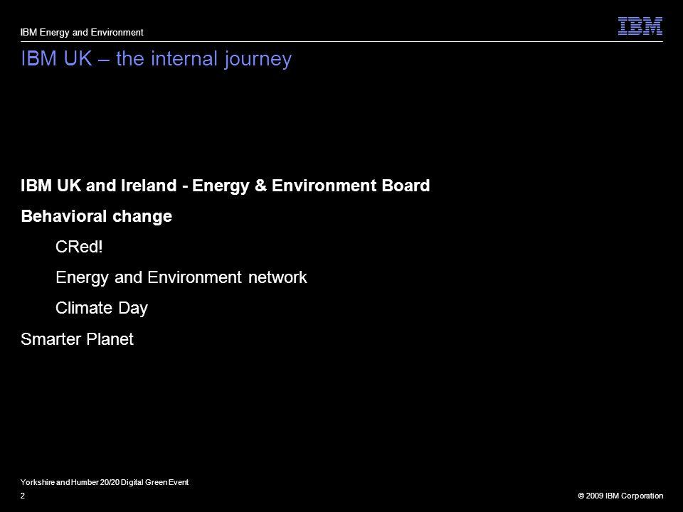 © 2009 IBM Corporation2 IBM UK – the internal journey IBM UK and Ireland - Energy & Environment Board Behavioral change CRed! Energy and Environment n